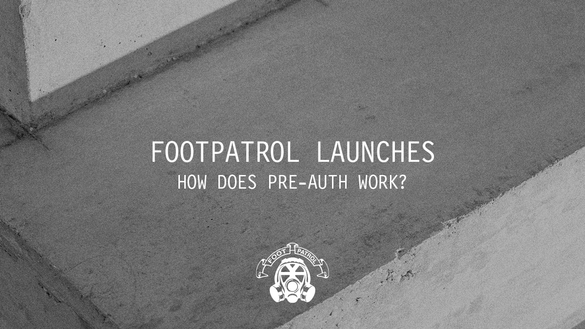 Footpatrol Launches | How Does Pre-Auth Work?